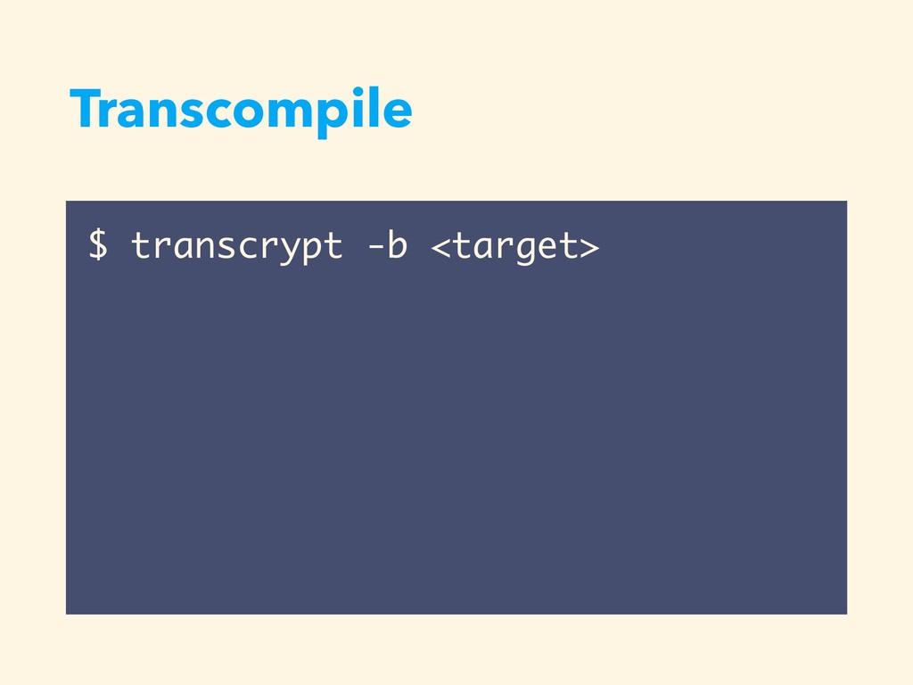Transcompile $ transcrypt -b <target>