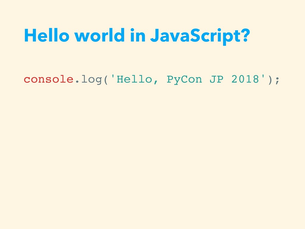 Hello world in JavaScript? console.log('Hello, ...