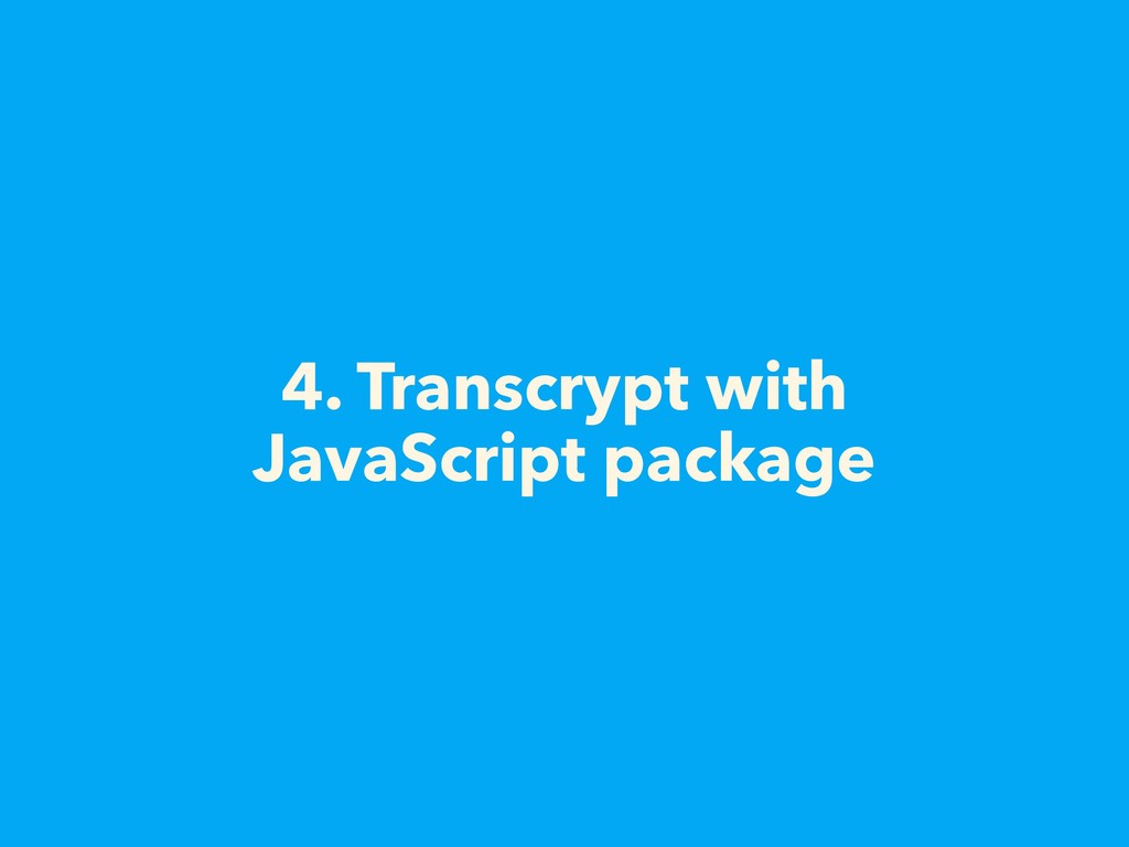 4. Transcrypt with JavaScript package