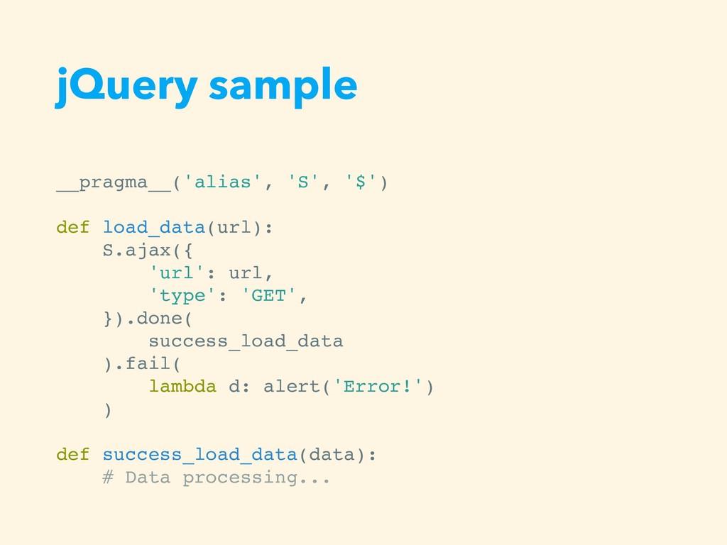 jQuery sample __pragma__('alias', 'S', '$') def...