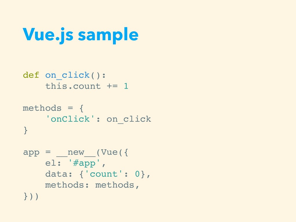 Vue.js sample def on_click(): this.count += 1 m...