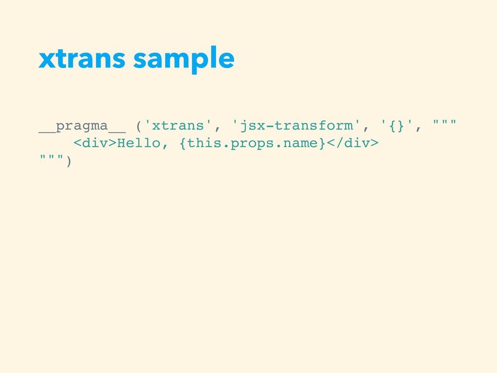 xtrans sample __pragma__ ('xtrans', 'jsx-transf...
