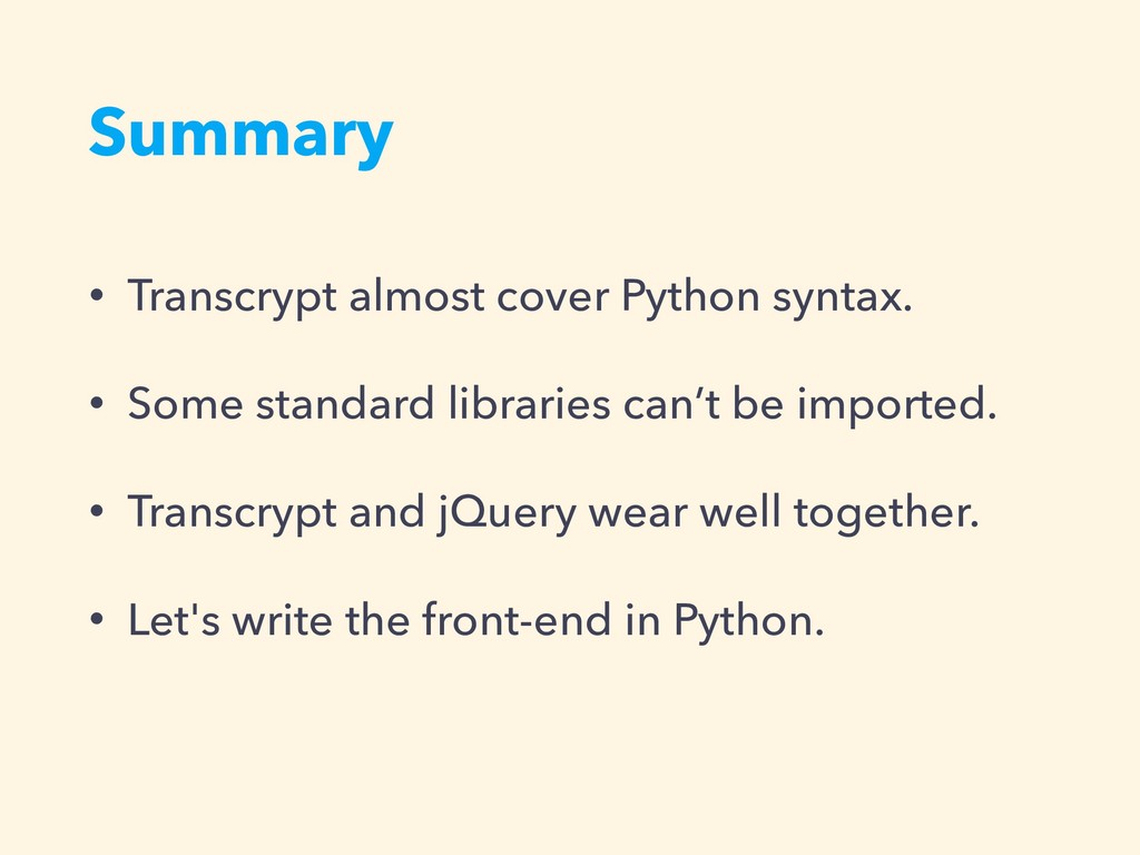 Summary • Transcrypt almost cover Python syntax...