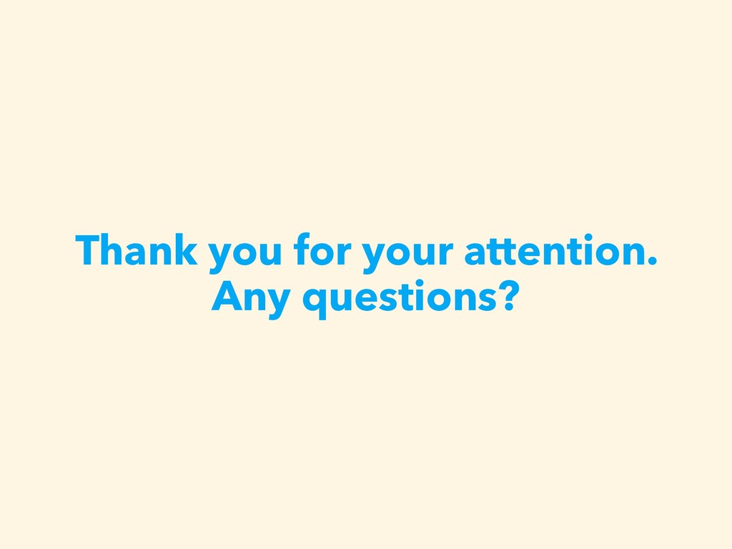 Thank you for your attention. Any questions?