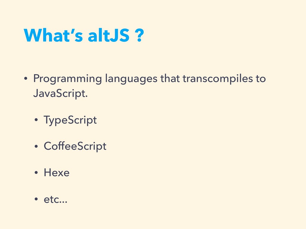 What's altJS ? • Programming languages that tra...