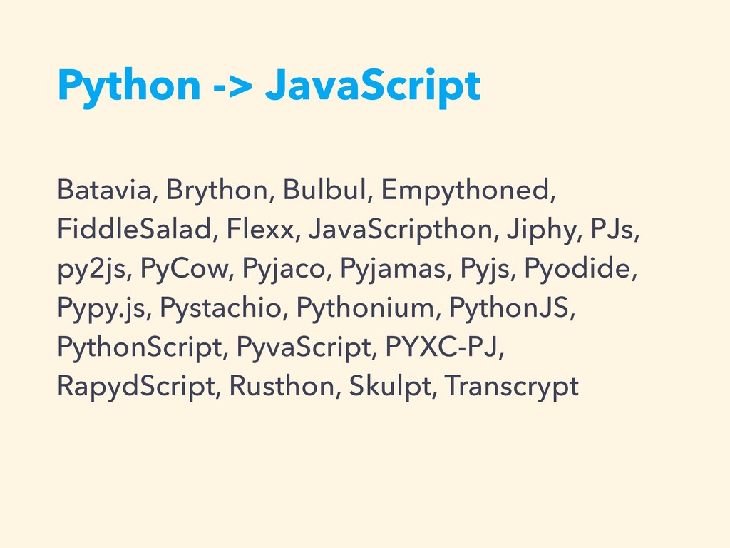 Python -> JavaScript Batavia, Brython, Bulbul, ...