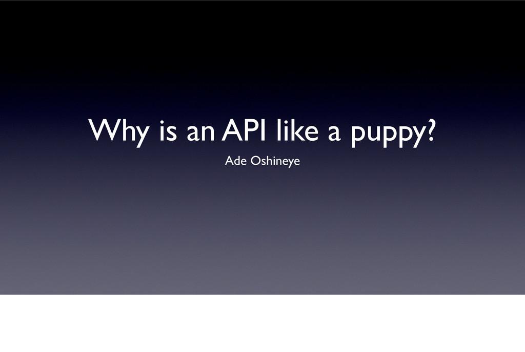 Why is an API like a puppy? Ade Oshineye