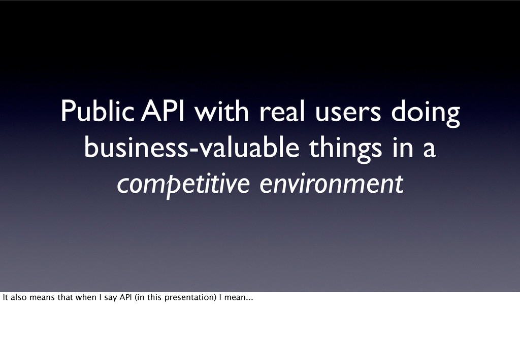 Public API with real users doing business-valua...