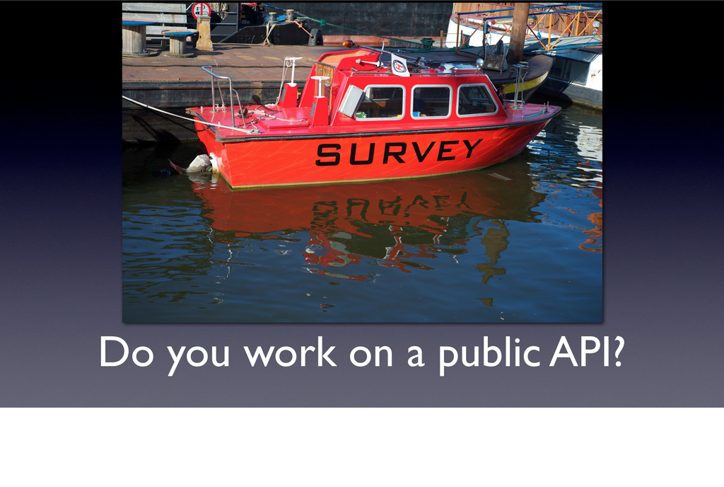 Do you work on a public API?