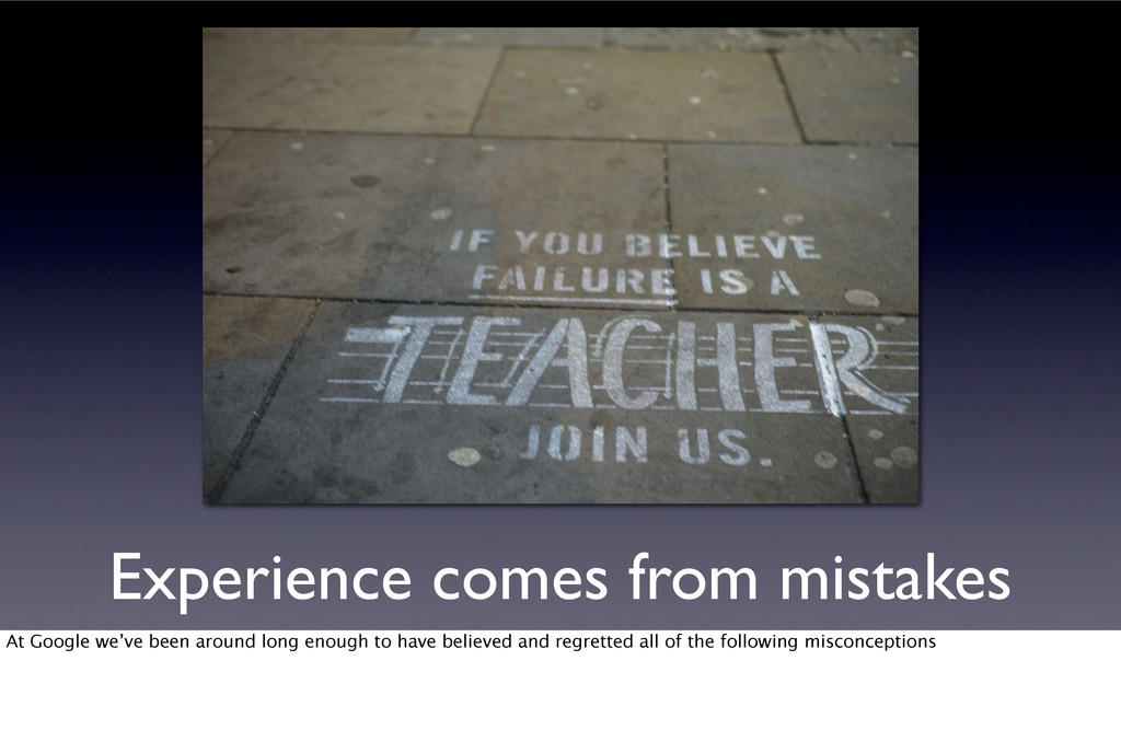 Experience comes from mistakes At Google we've ...