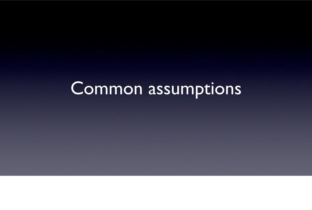 Common assumptions