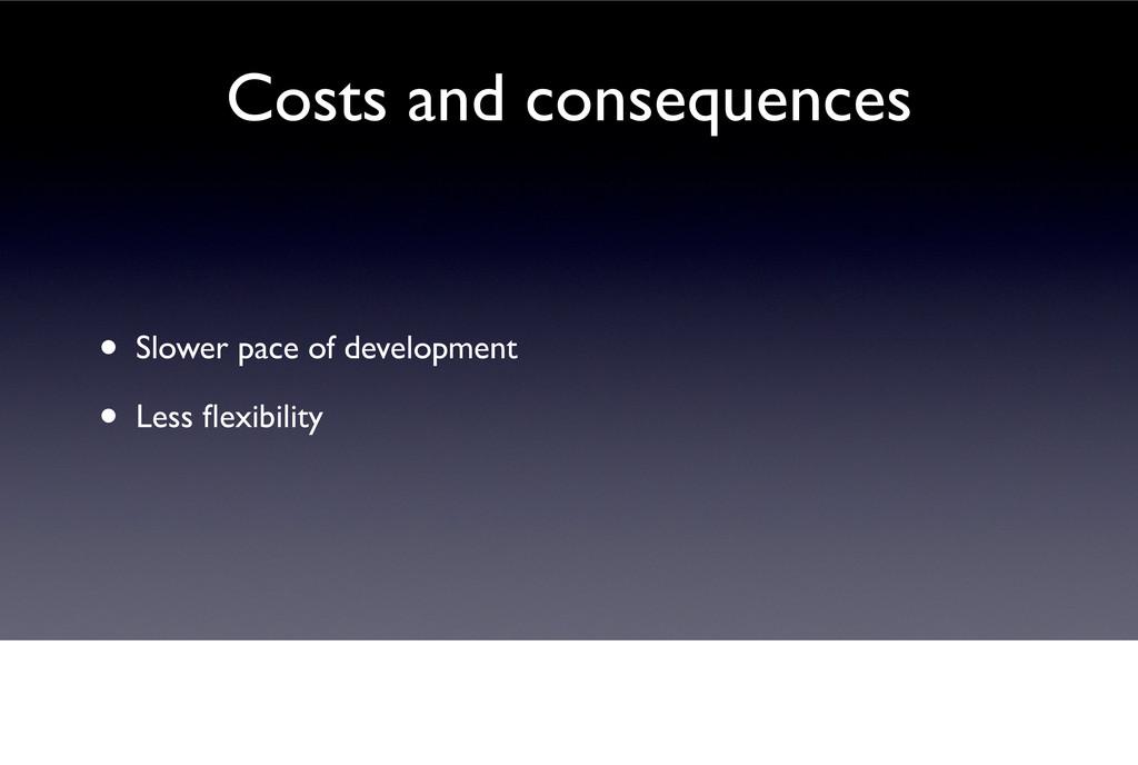 • Slower pace of development • Less flexibility ...