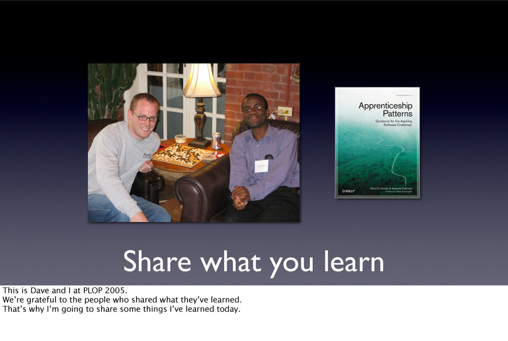 Share what you learn This is Dave and I at PLOP...