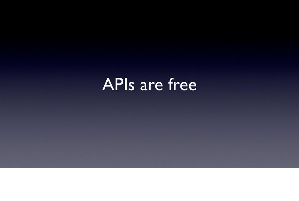 APIs are free