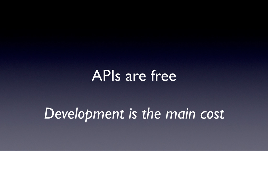 APIs are free Development is the main cost