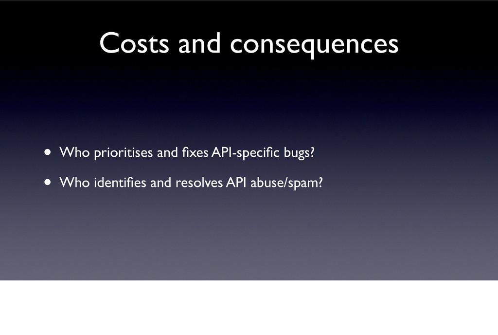• Who prioritises and fixes API-specific bugs? • ...