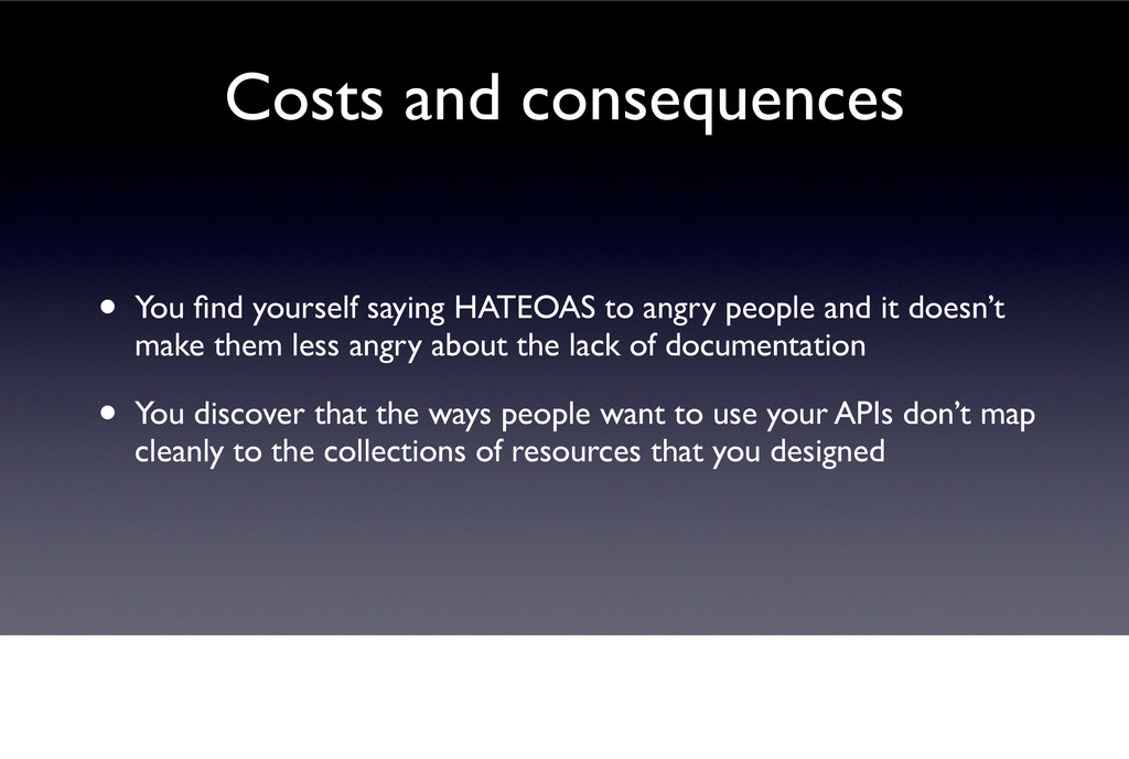 • You find yourself saying HATEOAS to angry peop...