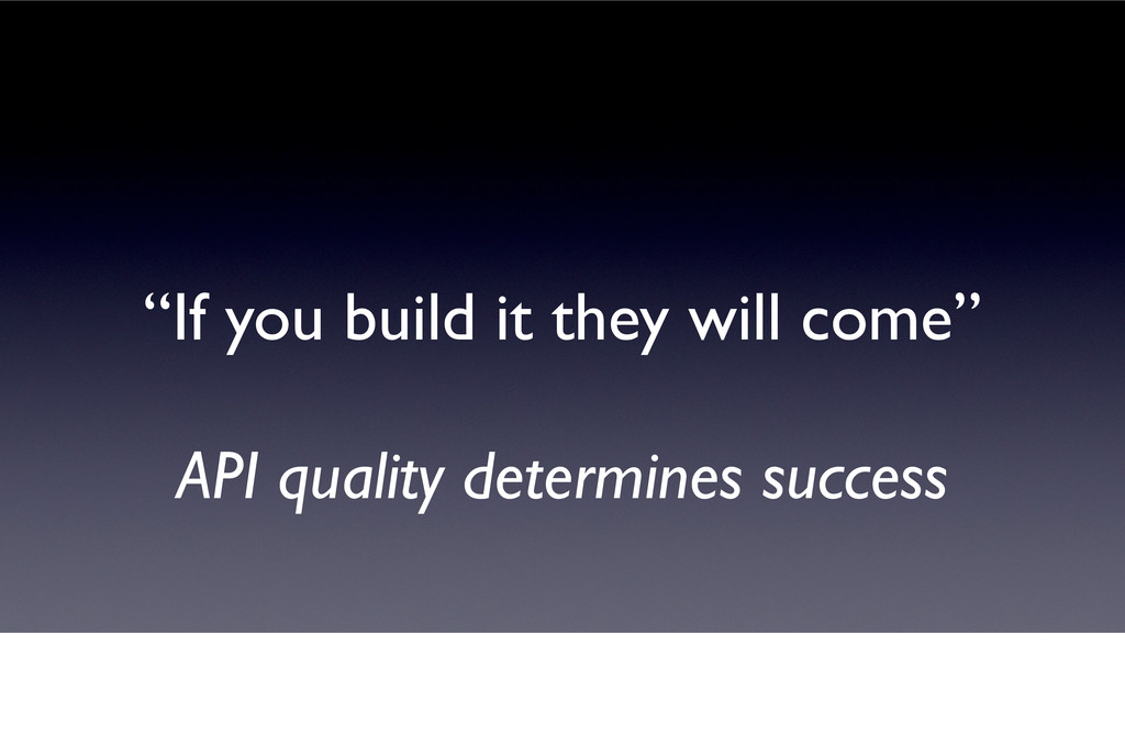 """""""If you build it they will come"""" API quality de..."""