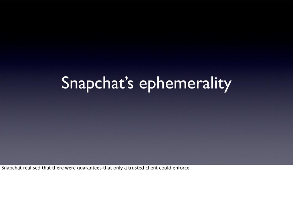 Snapchat's ephemerality Snapchat realised that ...