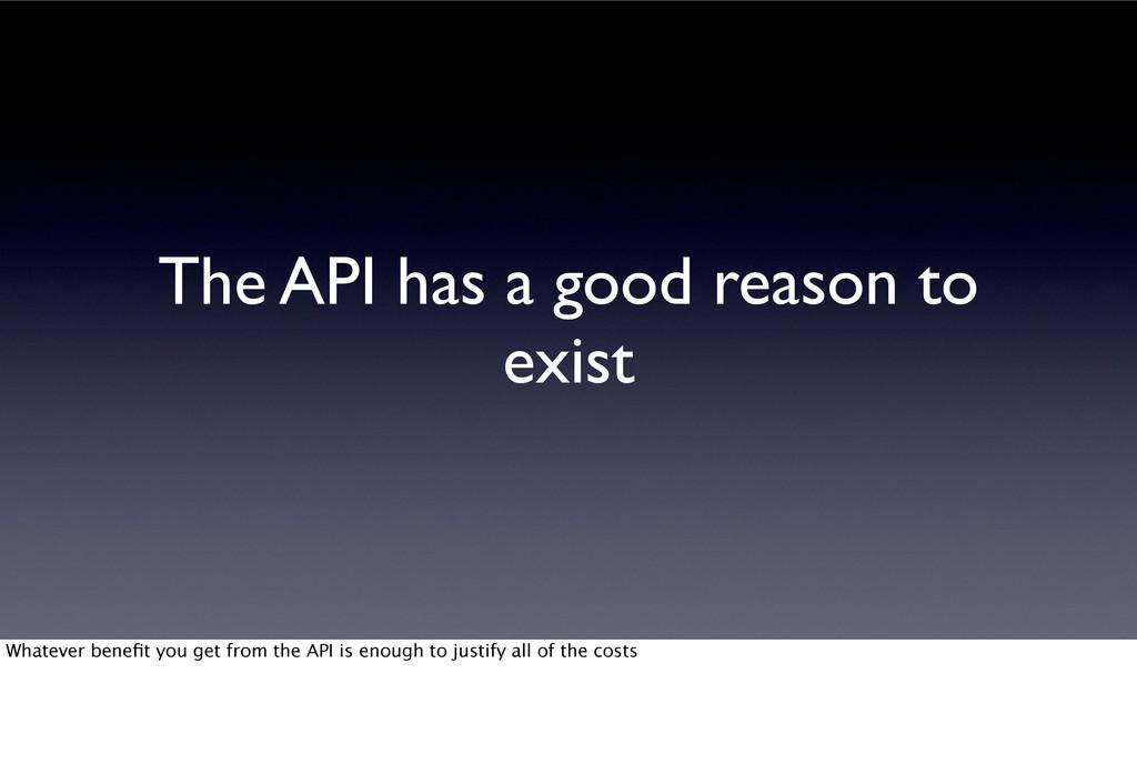 The API has a good reason to exist Whatever ben...