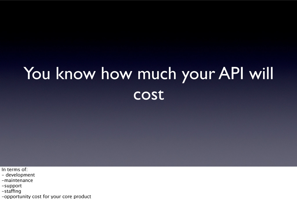 You know how much your API will cost In terms o...