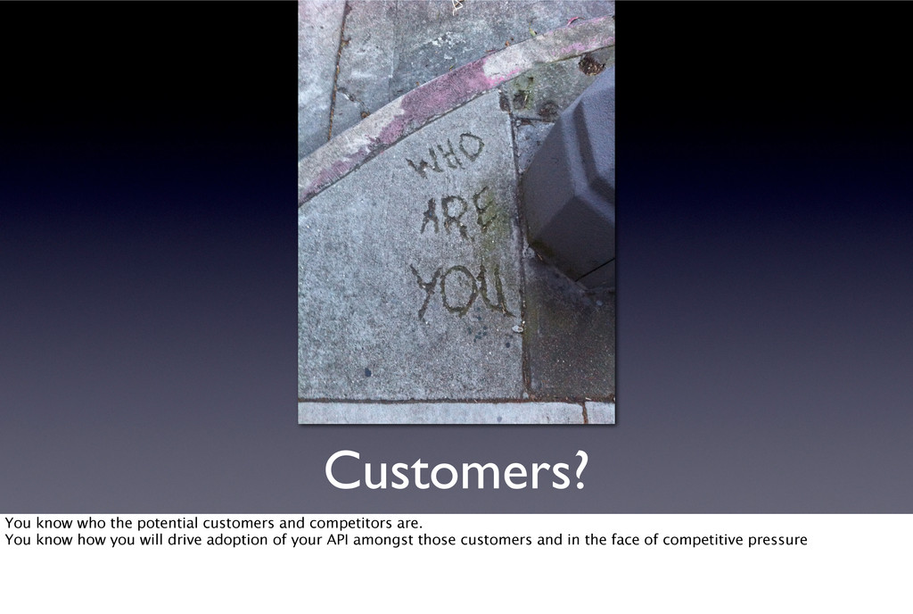 Customers? You know who the potential customers...