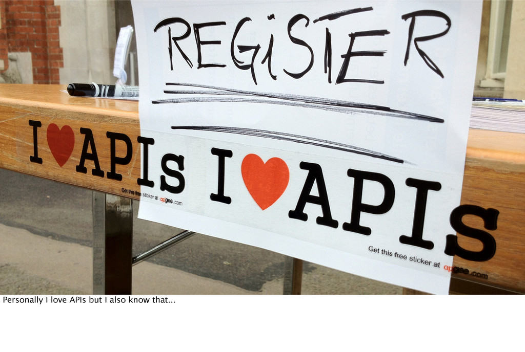 Personally I love APIs but I also know that...