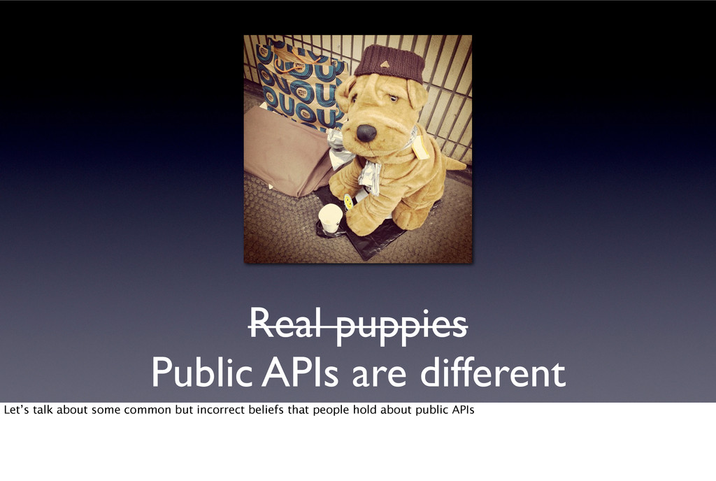 Real puppies Public APIs are different Let's ta...