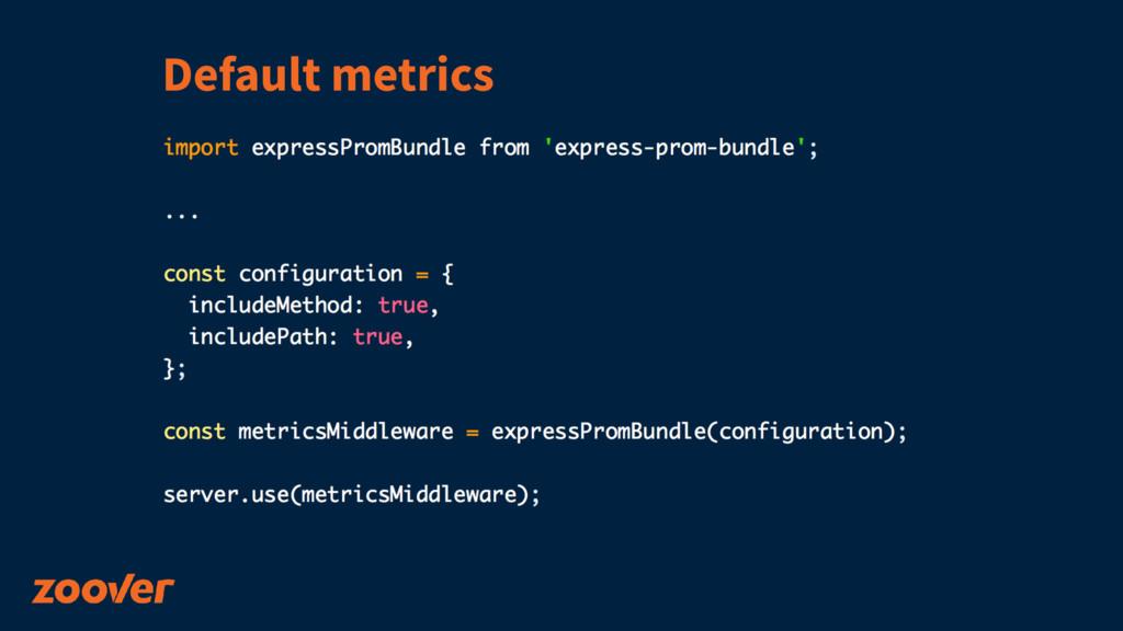 Default metrics