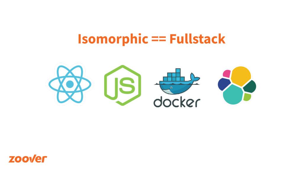 Isomorphic == Fullstack