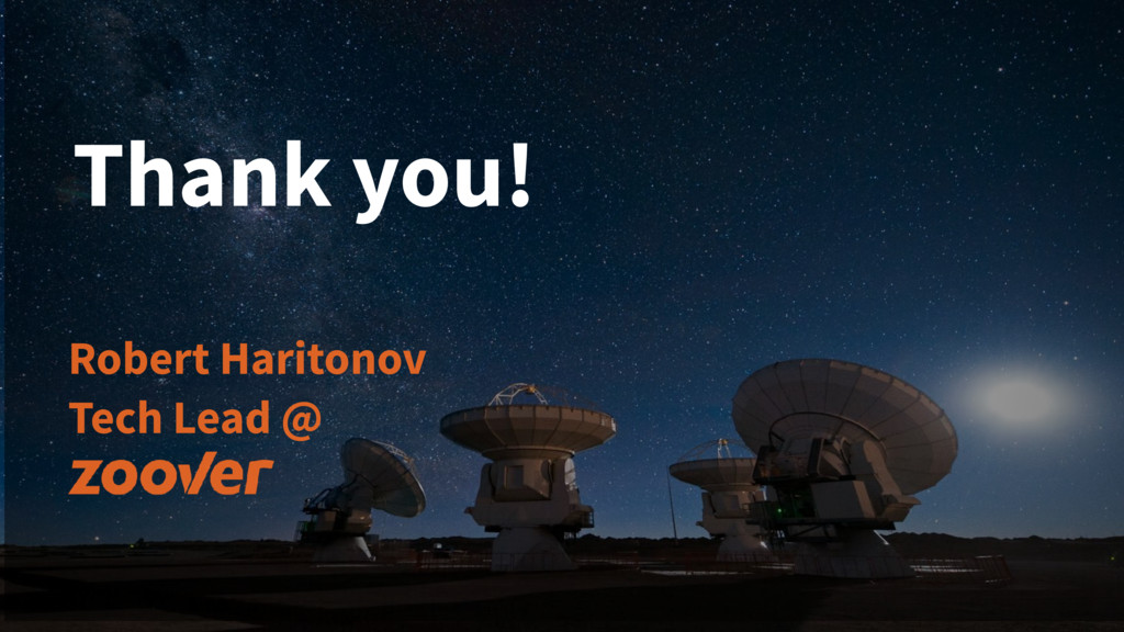 Thank you! Robert Haritonov Tech Lead @