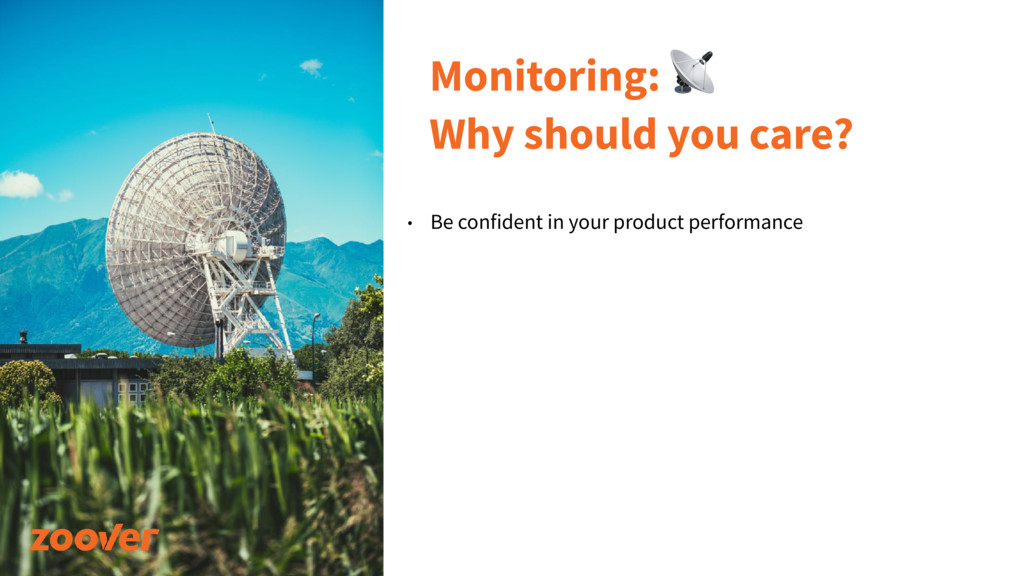Monitoring:  Why should you care? • Be confiden...