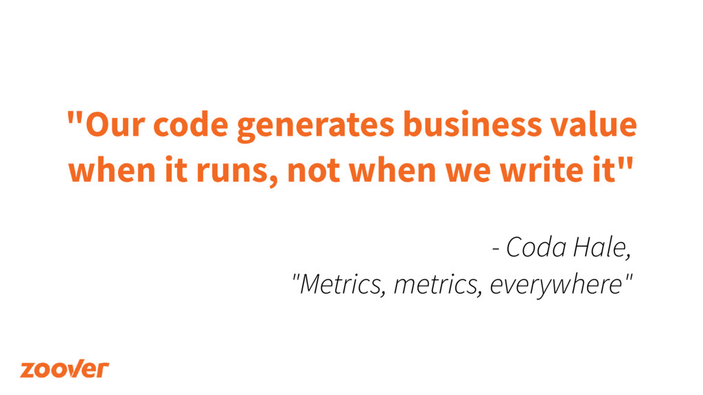 """Our code generates business value when it runs..."