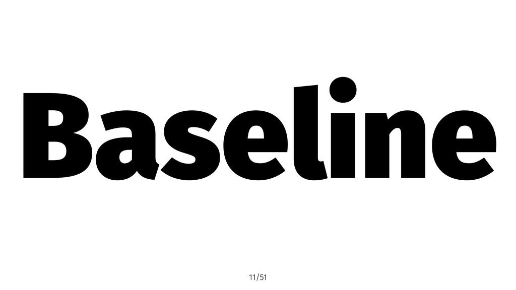 Baseline 11/51