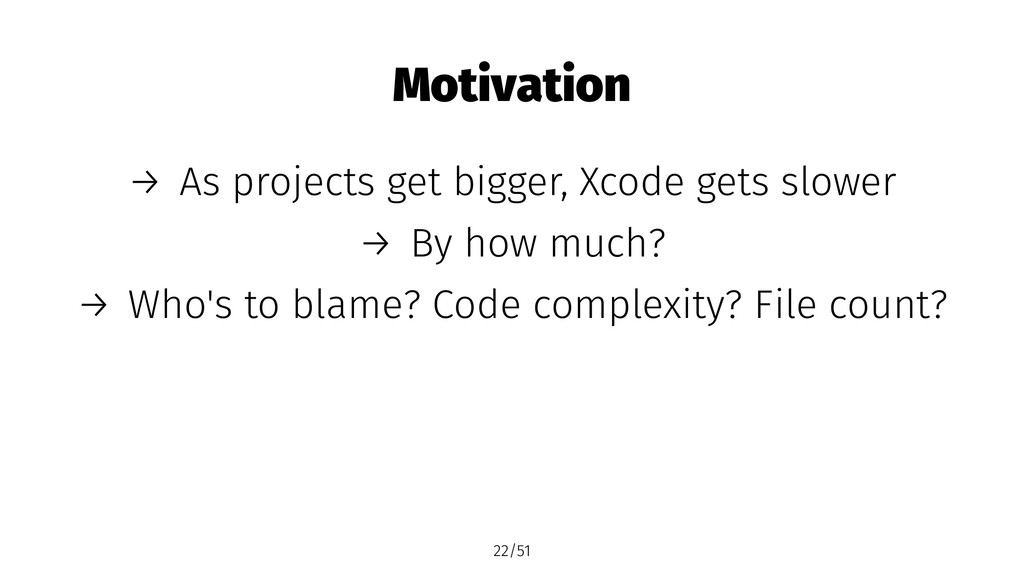Motivation → As projects get bigger, Xcode gets...