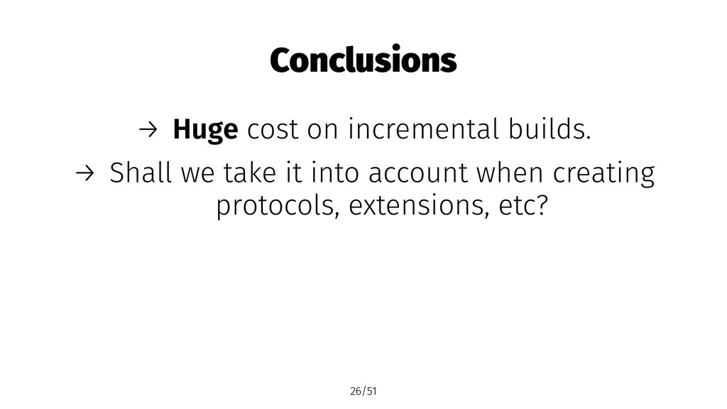 Conclusions → Huge cost on incremental builds. ...