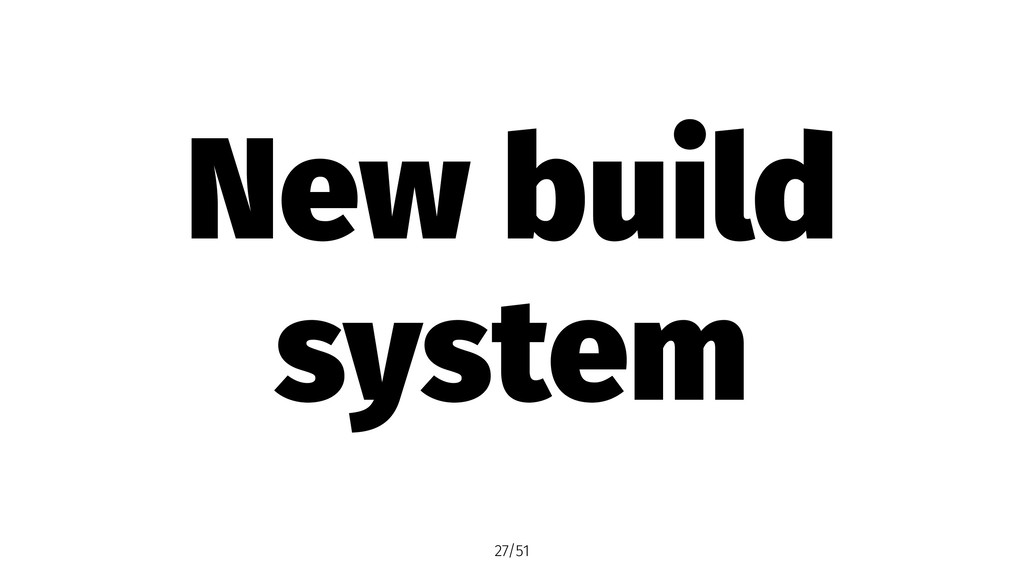 New build system 27/51