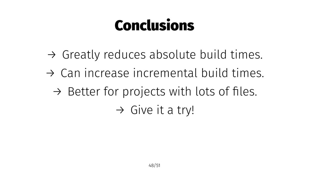 Conclusions → Greatly reduces absolute build ti...