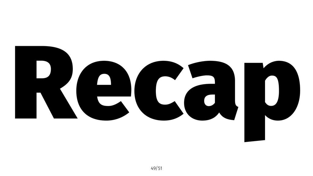 Recap 49/51