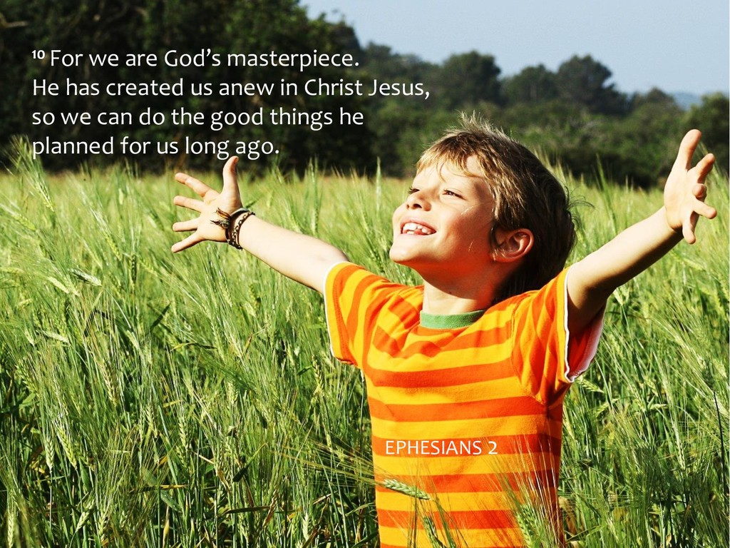 10 For we are God's masterpiece. He has created...