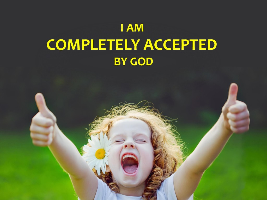 I AM COMPLETELY ACCEPTED BY GOD