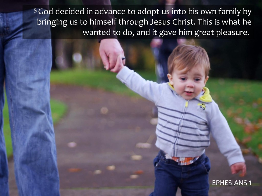 5 God decided in advance to adopt us into his o...