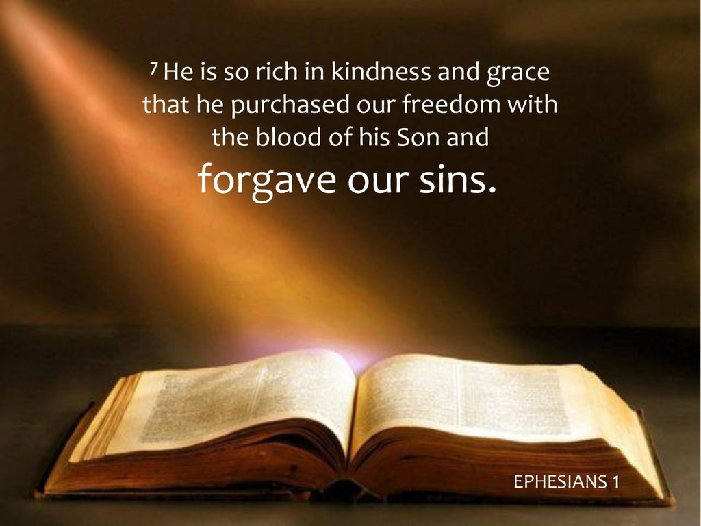 7 He is so rich in kindness and grace that he p...