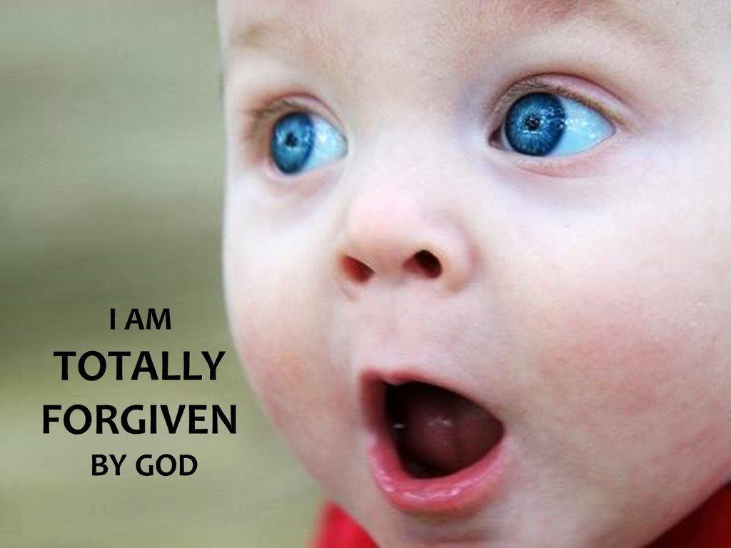 I AM TOTALLY FORGIVEN BY GOD