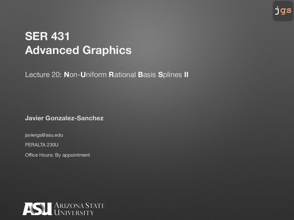 jgs SER 431 Advanced Graphics Lecture 20: Non-U...