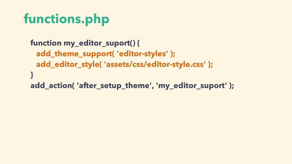 function my_editor_suport() { add_theme_support...