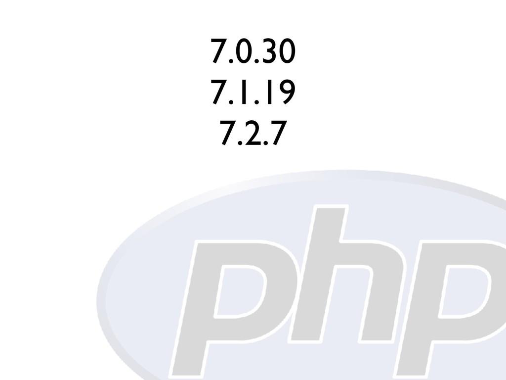 7.0.30 7.1.19 7.2.7