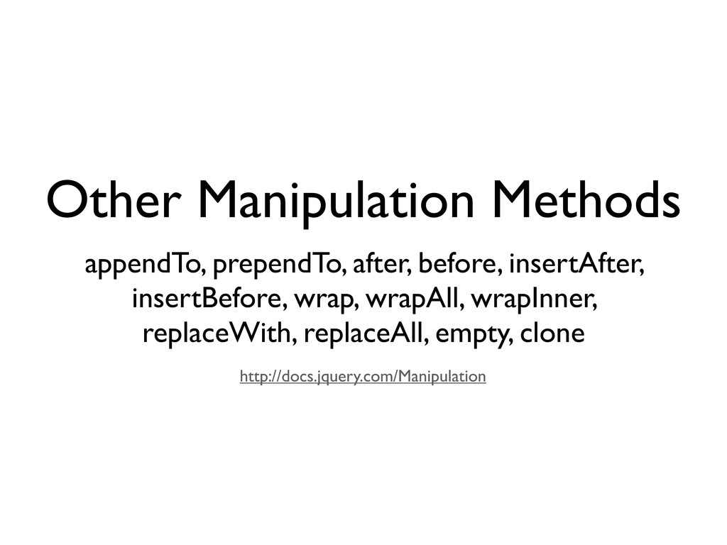 Other Manipulation Methods http://docs.jquery.c...