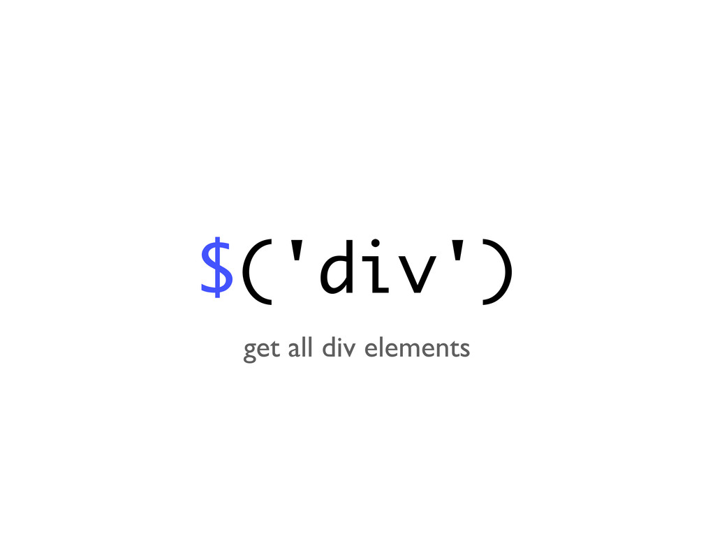$('div') get all div elements