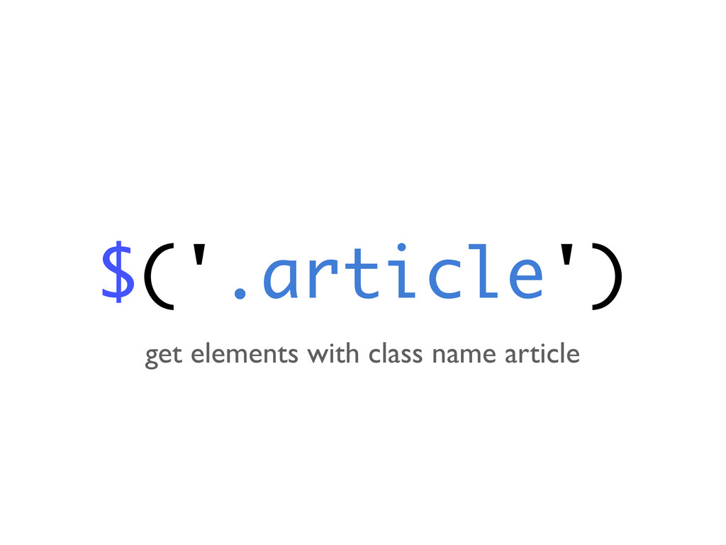 $('.article') get elements with class name arti...